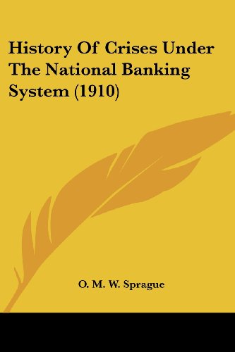 The best books on Financial Crises - History of Crises under the National Banking System by O M W Sprague