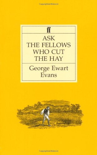 The best books on The English Countryside - Ask the Fellows who Cut the Hay by George Ewart Evans