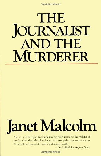 The best books on The Truth Behind the Headlines - The Journalist and the Murderer by Janet Malcolm