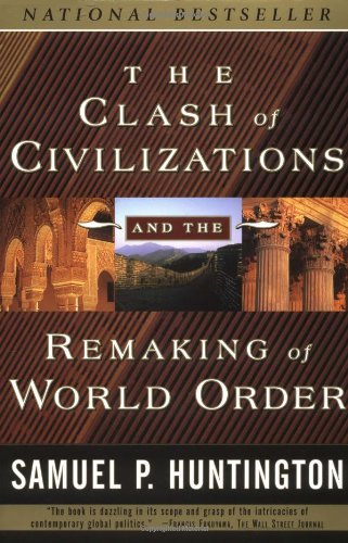 The Clash of Civilizations and the Remaking of World Order by Samuel Huntington