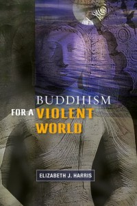 Elizabeth Harris recommends the best Introductions to Buddhism - Buddhism for a Violent World by Elizabeth Harris & Elizabeth J. Harris