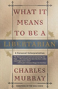 The best books on How Libertarians Can Govern - What It Means to Be a Libertarian by Charles Murray