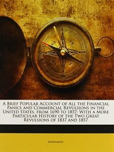 The best books on Financial Crises - A Brief Popular Account of all the Financial Panics and Commercial Revulsions in the US from 1690 to 1857 by Members of the New York Press