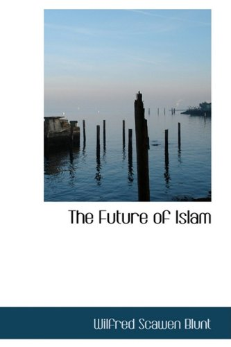 The best books on The Future of Islam - The Future of Islam by Wilfrid Scawen Blunt