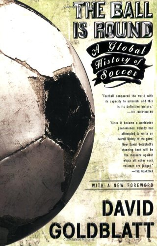 The best books on World Football - The Ball Is Round by David Goldblatt