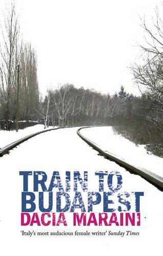 The Best Italian Literature - Train To Budapest by Dacia Maraini