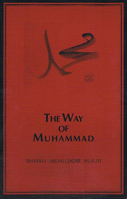 The Way of Muhammad by Shaykh Abdalqadir As-Sufi