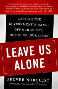 The best books on Tea Party Conservatism - Leave Us Alone by Grover Norquist