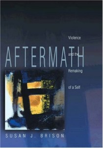 The best books on Violence and Torture - Aftermath: Violence and the Remaking of a Self by Susan J Brison