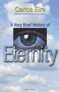 The best books on Time and Eternity - A Very Brief History of Eternity by Carlos Eire