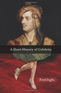 The best books on The Cult of Celebrity - A Short History of Celebrity by Fred Inglis