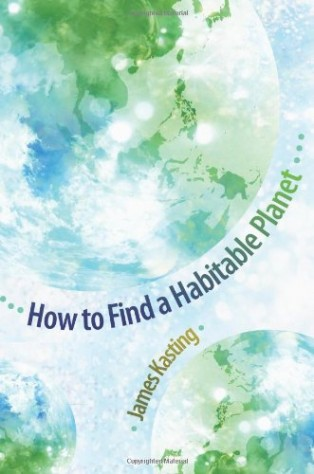 How to Find a Habitable Planet by James Kasting