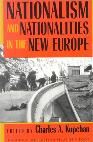 The best books on Grand Strategy - Nationalism and Nationalities in the New Europe by Charles Kupchan