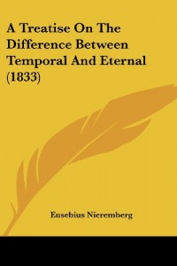 The best books on Time and Eternity - A Treatise on the Difference between Temporal and Eternal by Juan Eusebio Nieremberg