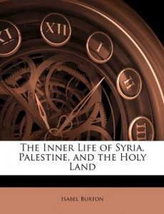 The best books on The Diplomat's Wife - The Inner Life of Syria, Palestine and the Holy Land by Isabel Burton