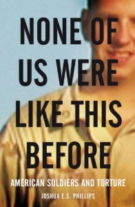 The best books on Violence and Torture - None of Us Were Like This Before by Joshua E S Phillips