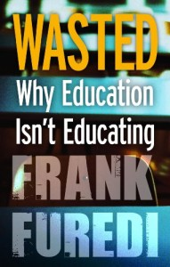 The best books on The Crisis in Education - Wasted by Frank Furedi