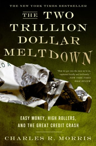 The best books on Crashes - The Two Trillion Dollar Meltdown by Charles Morris & Charles R Morris