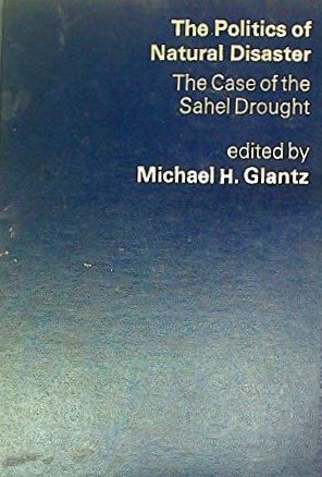 The best books on Disaster Diplomacy - The Politics of Natural Disaster: The Case of the Sahel Drought by Michael H Glantz (ed)
