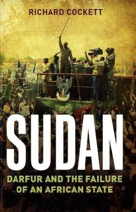 Sudan, Darfur, Islamism and the World by Richard Cockett