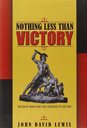 The best books on War and Foreign Policy - Nothing Less than Victory by John David Lewis