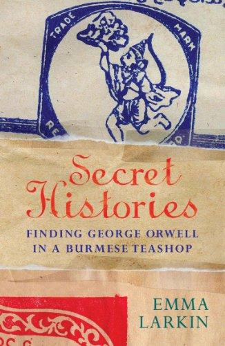 The best books on Burma - Secret Histories by Emma Larkin