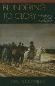 The best books on War and Intellect - Blundering to Glory: Napoleon's Military Campaigns by Owen Connelly