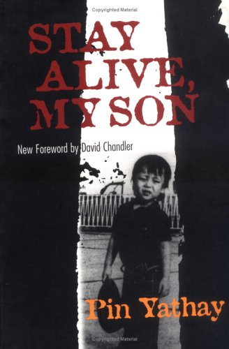 The best books on Southeast Asian Travel Literature - Stay Alive, My Son by Pin Yathay