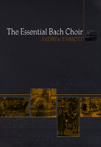 The best books on Classical Music - The Essential Bach Choir by Andrew Parrott