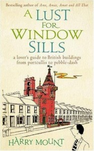 The best books on British Buildings - A Lust for Window Sills by Harry Mount