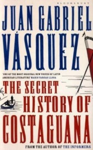 The best books on The Rise of Latin America - The Secret History of Costaguana by Juan Gabriel Vásquez