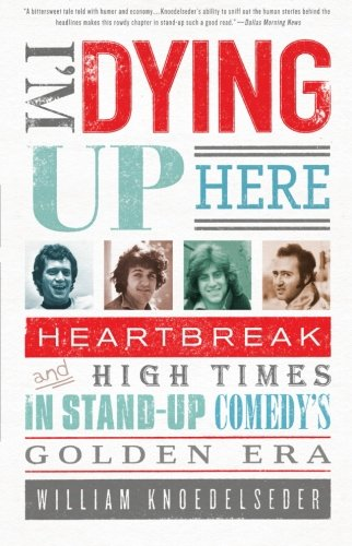 The best books on Comedy - I'm Dying Up Here by William Knoedelseder