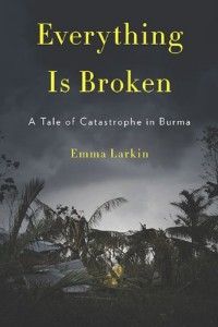 The best books on Burma - Everything is Broken by Emma Larkin