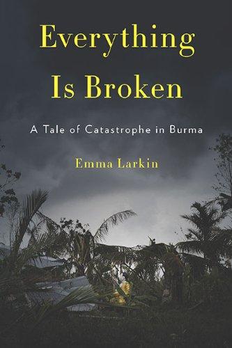 The best books on Burma - Everything is Broken by Emma Larkin