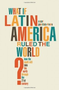 The best books on The Rise of Latin America - What if Latin America Ruled the World? by Oscar Guardiola-Rivera