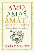 Amo, Amas, Amat... And All That by Harry Mount