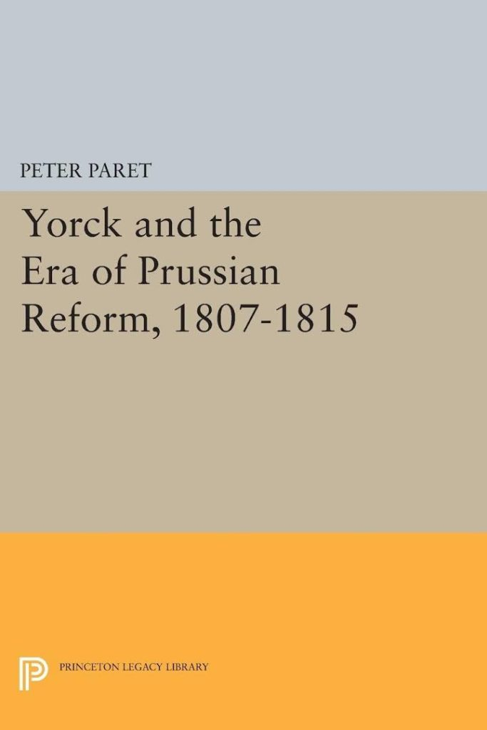 The Best Military History Books - Yorck and the Era of Prussian Reform 1807 by Peter Paret