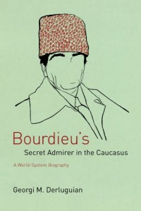 The best books on Conflict in the Caucasus - Bourdieu's Secret Admirer in the Caucasus by Georgi M Derluguian