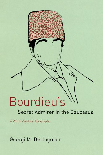 The best books on Putin's Russia - Bourdieu's Secret Admirer in the Caucasus by Georgi M Derluguian