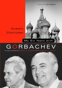 The best books on 1989 - My Six Years with Gorbachev by Anatoly Chernyaev, trans and ed Robert English and Elizabeth Tucker