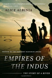 The best books on Asia's Rivers - Empires of the Indus: The Story of A River by Alice Albinia