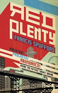 The best books on 20th Century Russia - Red Plenty by Francis Spufford