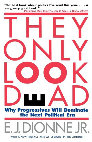 The best books on The Appeal of Conservatism - They Only Look Dead by E J Dionne