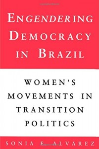 The best books on Gender Equality - Engendering Democracy in Brazil by Sonia E Alvarez
