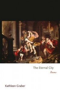 The best books on How to Write Poetry - The Eternal City by Kathleen J Graber