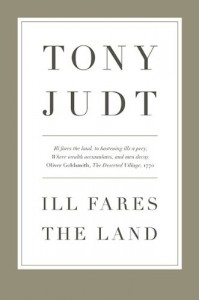 The best books on Faith in Politics - Ill Fares the Land by Tony Judt