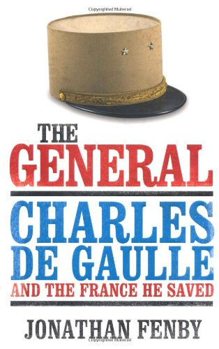 The best books on Charles de Gaulle's Place in French Culture - The General by Jonathan Fenby