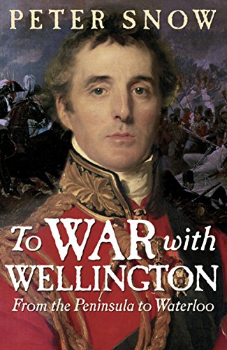 The best books on Military History - To War with Wellington by Peter Snow