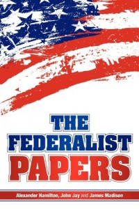 The best books on Compassionate Conservatism - The Federalist Papers by Alexander Hamilton & John Jay and James Madison