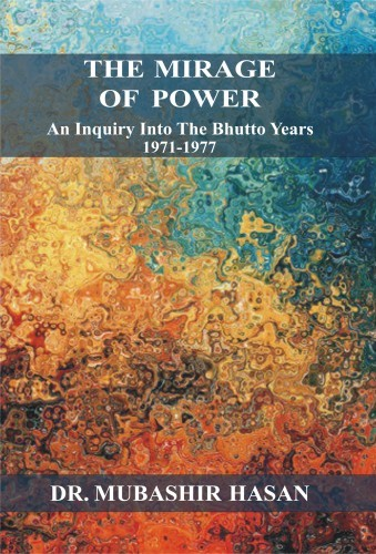 The best books on The Politics of Pakistan - The Mirage of Power by Dr Mubashir Hasan